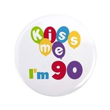 "Kiss Me I'm 90 3.5"" Button"