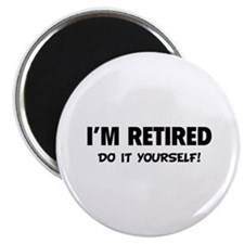 I'm retired - Do it yourself! Magnet
