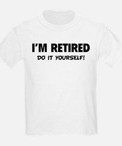 I'm retired - Do it yourself! T-Shirt
