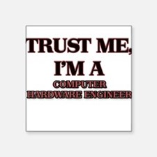 Trust Me, I'm a Computer Hardware Engineer Sticker