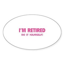 I'm retired - Do it yourself! Decal