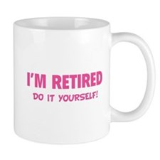 I'm retired - Do it yourself! Mug