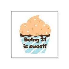 """Being 21 is Sweet Birthday Square Sticker 3"""" x 3"""""""
