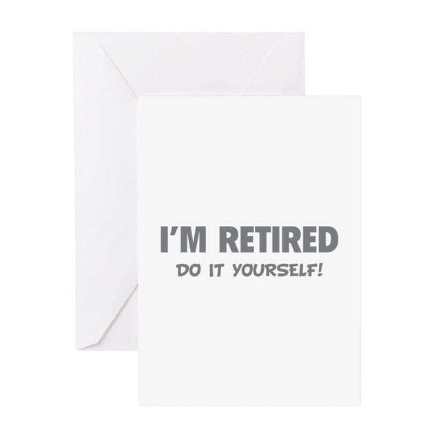 i 39 m retired do it yourself greeting card by designalicious