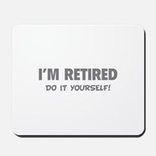 I'm retired - Do it yourself! Mousepad