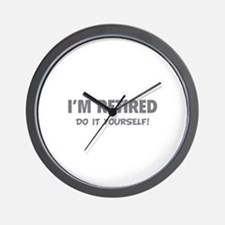 I'm retired - Do it yourself! Wall Clock