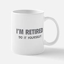 I'm retired - Do it yourself! Mug