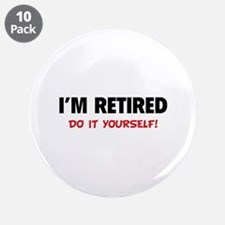 "I'm retired - Do it yourself! 3.5"" Button (10 pack"