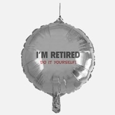 I'm retired - Do it yourself! Balloon