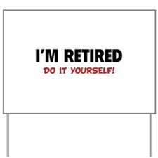 I'm retired - Do it yourself! Yard Sign