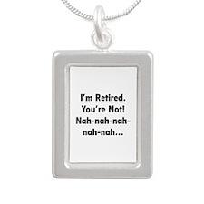 I'm retired - You're not! nah-nah-nah... Silver Po