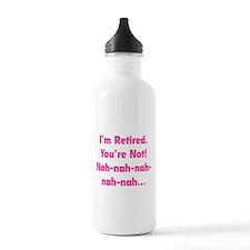 I'm retired - You're not! nah-nah-nah... Water Bottle