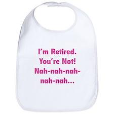 I'm retired - You're not! nah-nah-nah... Bib