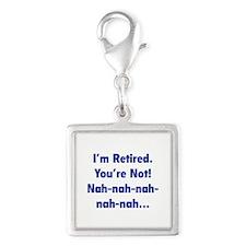 I'm retired - You're not! nah-nah-nah... Silver Sq