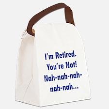 I'm retired - You're not! nah-nah-nah... Canvas Lu