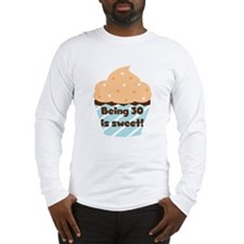Being 30 is Sweet Birthday Long Sleeve T-Shirt