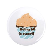 """Being 60 is Sweet Birthday 3.5"""" Button"""