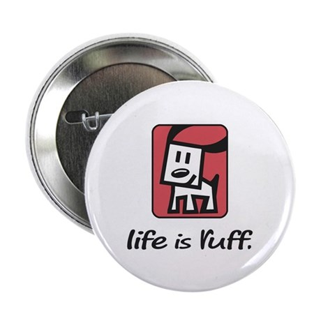 "Life is Ruff 2.25"" Button"