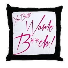 Work Bitch! Throw Pillow