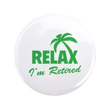 "Relax I'm Retired 3.5"" Button (100 pack)"