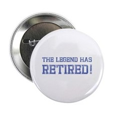 "The legend has retired! 2.25"" Button"