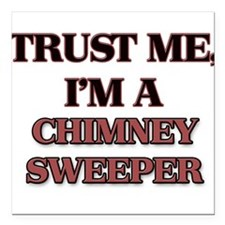 Trust Me, I'm a Chimney Sweeper Square Car Magnet