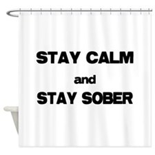 Stay Calm Stay Sober Shower Curtain