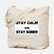Stay Calm Stay Sober Tote Bag