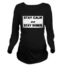 Stay Calm Stay Sober Long Sleeve Maternity T-Shirt
