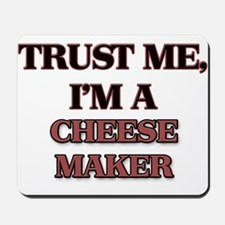 Trust Me, I'm a Cheese Maker Mousepad