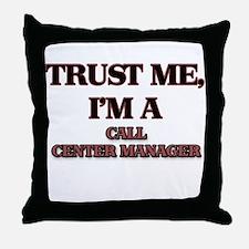 Trust Me, I'm a Call Center Manager Throw Pillow