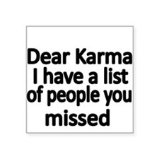 Dear Karma, I have a list of people you missed. St