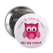 """Who? My big sister! 2.25"""" Button"""