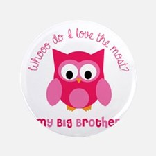 """Who? My Big brother! 3.5"""" Button"""