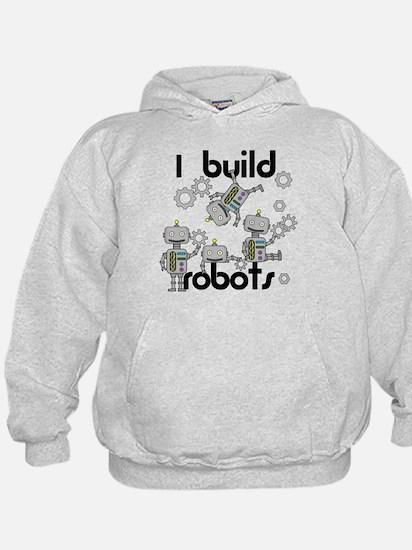 I Build Robots Hoodie