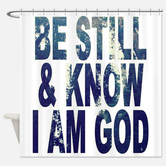 Be Still and Know I Am God Shower Curtain