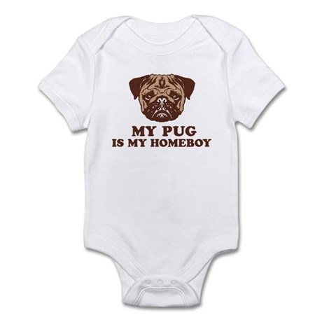 My Pug is my Homeboy Infant Bodysuit