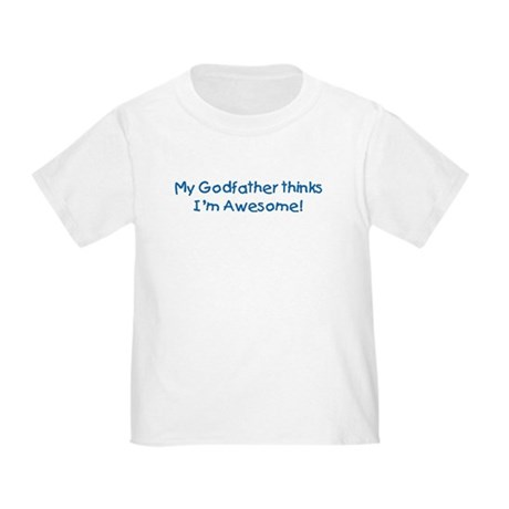 My Godfather thinks I'm awesome! Toddler T-