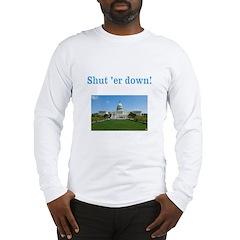 Shut er down! Long Sleeve T-Shirt