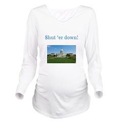 Shut er down! Long Sleeve Maternity T-Shirt
