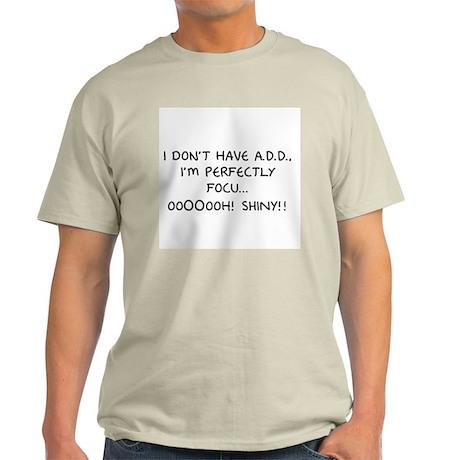I Don't Have A.D.D. - Shiny Light T-Shirt