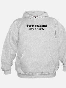 Stop Reading My Shirt Hoodie
