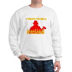 I WANT TO BE A FIREMAN SHIRT Sweatshirt