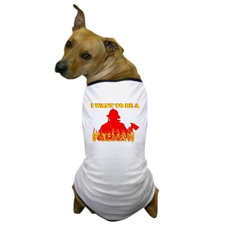 I WANT TO BE A FIREMAN SHIRT Dog T-Shirt