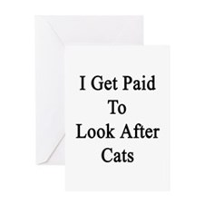I Get Paid To Look After Cats Greeting Card
