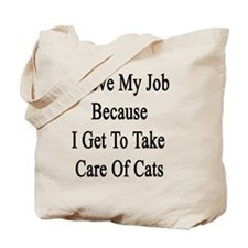 I Love My Job Because I Get To Take Care  Tote Bag