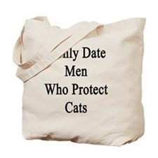 I Only Date Men Who Protect Cats Tote Bag