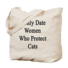 I Only Date Women Who Protect Cats  Tote Bag