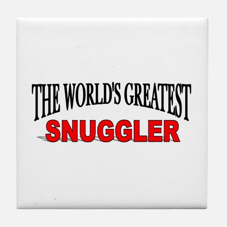 """The World's Greatest Snuggler"" Tile Coaster"