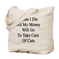 When I Die All My Money Will Go To Take C Tote Bag